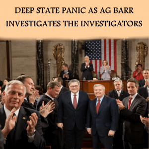 Deep State Panic As AG Barr Investigates The Investigators