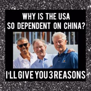 Why Is The US So Dependant On China?- I'll Give You 3 Reasons (Obama, Bush, Clinton)
