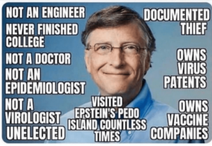 BILL GATES: IS NOT A VIROLOGIST, UN-ELECTED, VISITED EPSTEIN'S PEDO ISLAND COUNTLESS TIMES & OWNS VACCINE COMPANIES.