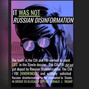 IT WAS NOT RUSSIAN DISINFORMATION – The truth is the CIA and FBI worked to plant LIES in the Steele dossier
