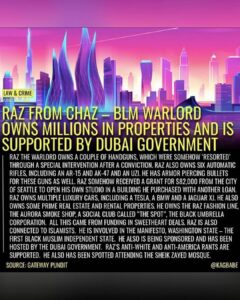 RAZ FROM CHAZ – BLM WARLORD OWNS MILLIONS IN PROPERTIES AND IS SUPPORTED BY DUBAI GOVERNMENT