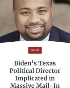 Biden's Texas Political Director Implicated in Massive Mail-In Ballot Harvesting