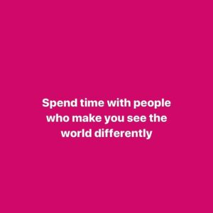 Spend time with people who make you see the world differently • • • • •