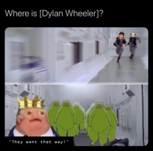 WHERE ART THOU DYLAN WHEELER?REFUNDS ARE COMING