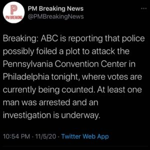 ABC is reporting that police possibly foiled a plot to attack the Pennsylvania Convention Center in Philadelphia tonight, where votes are currently being counted