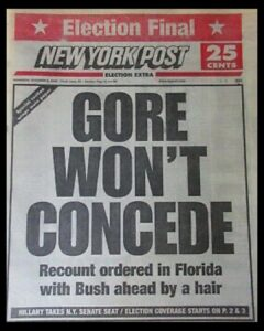 NEVER FORGET: GORE WON'T – CONCEDE Recount ordered in Florida with Bush ahead by a hair