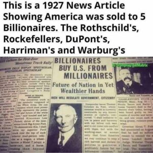 This is a 1927 News Article Showing America was sold to 5 Billionaires. The Rothschild's, Rockefellers, DuPont's, Harriman's and Warburg's