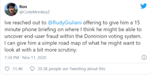 I've reached out to Rudy Giuliani offering to give him a 15 minute phone briefing on where I think he might be able to uncover end-user fraud within the Dominion voting system.