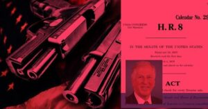 ACTION ALERT: Congress Moves On Gun Control With H.R. 8…>>The United State Hou