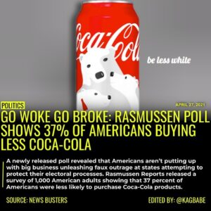 Read more about the article GO WOKE GO BROKE: RASMUSSEN POLL SHOWS 37% OF AMERICAN BUYING LESS COCA-COLA