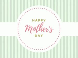 Read more about the article HAPPY MOTHER'S DAY!!!