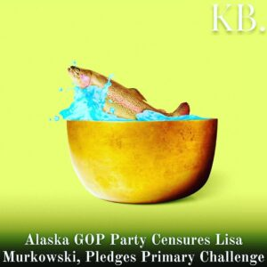 Read more about the article The Alaska Republican Party on Saturday voted to censure Sen. Lisa Murkowski (R-